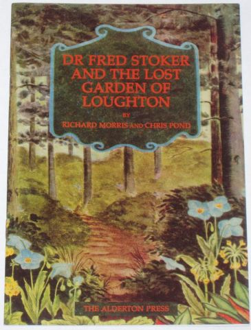 Dr Fred Stoker and the Lost Garden of Loughton, by Richard Morris and Chris Pond